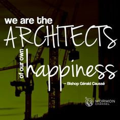 """""""I declare that you have control of your own happiness. You are the architects of it."""" — Bishop Gérald Caussé"""