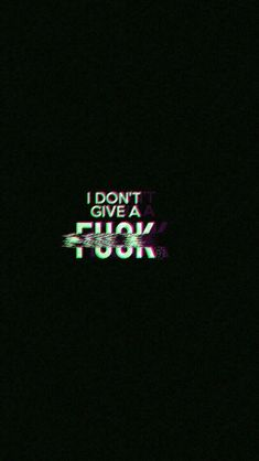 I don t give a f**k wallpaper Backgrounds Mood wallpaper wallpaper backgrounds quotes - Wallpaper Backgrounds Glitch Wallpaper, Dark Wallpaper Iphone, Funny Phone Wallpaper, Mood Wallpaper, Tumblr Wallpaper, Black Wallpaper, Girl Wallpaper, Lock Screen Wallpaper, Wallpaper Quotes