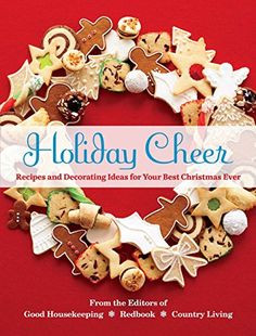 Holiday Cheer: Recipes and Decorating Ideas for Your Best Christmas Ever by Redbook and Country Living Good Housekeeping