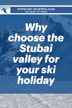 Why choose the Stubai valley for your ski holiday. The Stubai valley is easy to reach from most parts of Europe. Innsbruck airport is close at hand for air travellers and the south-east-west motorway junction at Innsbruck makes the valley easily accessible by road. Visit out site for all the details on why you should consider area in Austria for your winter holiday...