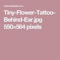 Tiny-Flower-Tattoo-Behind-Ear.jpg 550×564 pixels
