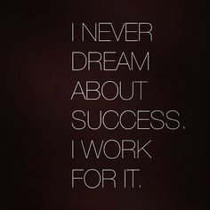 I never dream about success, I work for it. #motivation #success #workhard