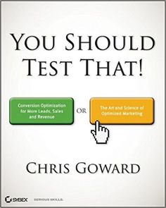 You Should Test That: Conversion Optimization for More Leads, Sales and Profit or The Art and Science of Optimized Marketing: Amazon.de: Chris Goward: Fremdsprachige Bücher