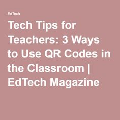 Tech Tips for Teachers: 3 Ways to Use QR Codes in the Classroom | EdTech Magazine