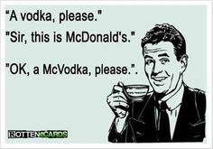 Sarcastic Rotten Ecards | rottenecards | Tumblr | Wouldn't it be cool if McDonald's served Vodka?