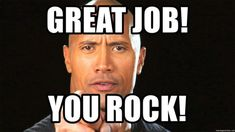 Feel prouder and more inspired to do your job with this awesome and totally cool good job meme collection. Great Job Meme, Great Job Quotes, Work Quotes, You Rock Quotes, Team Quotes, Job Memes, Rock Meme, I Understood That Reference