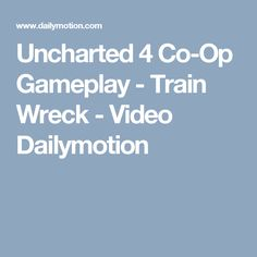 Uncharted 4 Co-Op Gameplay - Train Wreck - Video Dailymotion