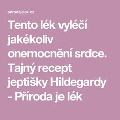 Tento lék vyléčí jakékoliv onemocnění srdce. Tajný recept jeptišky Hildegardy - Příroda je lék Nordic Interior, Natural Remedies, Projects To Try, Health Fitness, Math Equations, Ursula, Advent, Survival, Medicine
