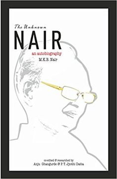 The Unknown Nair: An Autobiography, by MKB Nair