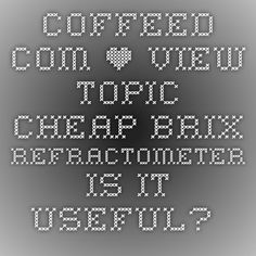 coffeed.com • View topic - Cheap Brix Refractometer - Is It Useful?