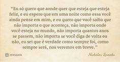 """""""Eu só quero que aonde quer que esteja que esteja feliz, e eu espero que em uma noite como essa você ainda pense em mim, e eu quero que você saiba que não importa o que aconteça, não importa... — Nicholas Sparks"""