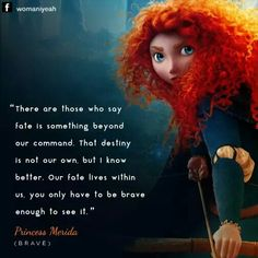 """Merida from Brave. This comment is from the previous pinner & I like it- """"Fate & destiny is something that God created. He gave us each a destiny and placed it within us, we have to then recognize it & with Him, then fulfill it. Cute Disney Quotes, Disney Princess Quotes, Cute Quotes, Disney Brave Quotes, Disney Dream, Disney Love, Film Quotes, Brave Movie Quotes, Princess Merida"""