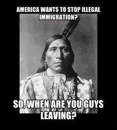 Not a laughing matter America… As Latinos, we are 1/3 (and often more) Native American AND the other 1/3 (as in Spanish European) was here (as in within the continental U.S.) for over a hundred years before the English arrived… Not to mention that the ENTIRE SW U.S. was Mexico and had real live Mexicans living there since then up to today… Right-wing propaganda my nalgas… Mas puto