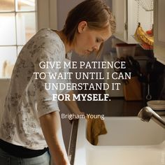 """Give me patience to wait until I can understand it for myself."" #LDS"