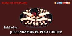 "GRUPO EDAM: INICIATIVA ""DEFENDAMOS AL POLYFORUM"""