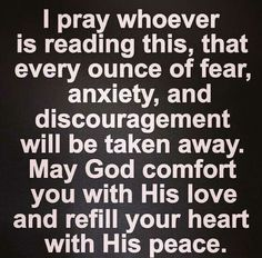 I pray whoever is reading this, that every ounce of fear, anxiety, and discouragement will be taken away. May God comfort you with His love and refill your heart with His peace. In Jesus name amen. Bible Quotes, Bible Verses, Me Quotes, Godly Quotes, Qoutes, Funny Quotes, Prayer Verses, Sassy Quotes, Queen Quotes