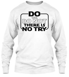 Do Or Do Not There Is No Try  White Long Sleeve T-Shirt Front Just for limited time !
