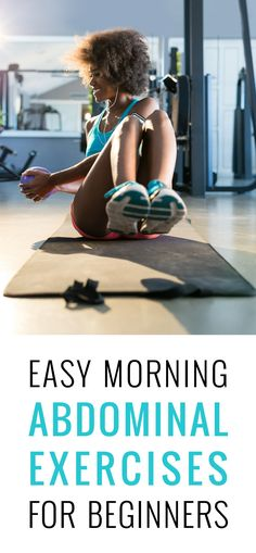 Early morning abdominal exercises means you get them out of the way for the day, so unforeseen conflicts won't keep you from the mat later. It'll also help keep you on track when you're first starting an exercise program.