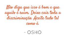 por OSHO  (mais em palavrasdeosho.com)
