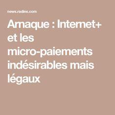 Arnaque : Internet+ et les micro-paiements indésirables mais légaux