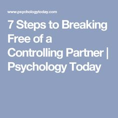 7 Steps to Breaking Free of a Controlling Partner Controlling Partner, Psychology Today, Break Free, Healthy Relationships, Discover Yourself, First Love, Depression, First Crush, Puppy Love