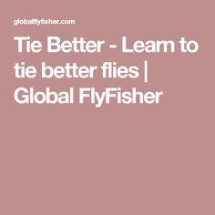 Tie Better - Learn to tie better flies   Global FlyFisher