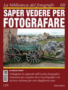 """SAPER VEDERE PER FOTOGRAFARE    Il nuovo libro di Giulio Forti disponibile online e nelle edicole: """"Questo libro è dedicato a coloro che vogliono fare belle fotografie senza dover diventare informatici"""""""