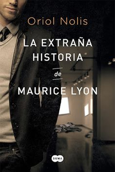 La magia de los buenos libros: Reseña: La extraña historia de Maurice Lyon de Oriol Nolis