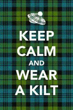 "₪ ~ ""Whit's fur ye'll no go past ye"" - Keep Calm And Wear A Kilt."