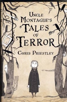 Uncle Montague's Tales of Terror by Chris Priestley. Illustrations by David…
