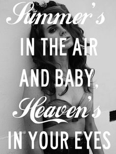 Summer's in the air and baby, heaven's in your eyes - Lana del Rey - National Anthem