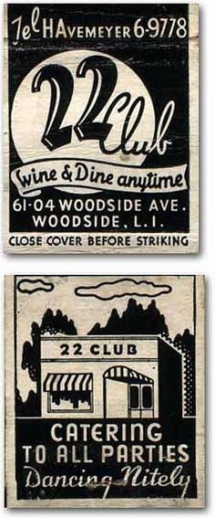 LILEKS (James) :: Matchbooks.  I know exactly where this was.  I lived on 69th St. and Woodside Ave it was in Woodside, NY close to Manhattan and close to L.I.  But I never heard of the 22 Club.  Must have been before my time.  And I'm 65!