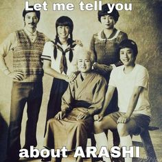 Let me tell you about Arashi