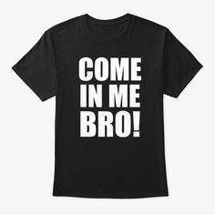 Discover Come In Me Bro Funny Gay Lgbt Tank Top from LGBT Nation, a custom product made just for you by Teespring. - COME IN ME BRO funny gay LGBT apparel and gift. Karen, Crew Neck Sweatshirt, T Shirt, Funny Couples, Order Prints, Funny Shirts, Long Sleeve Tees, Just For You, Mens Tops
