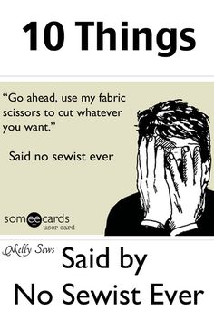 10 Things No Sewist, Seamstress or Quilter has ever said - Melly Sews