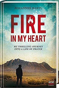 Fire in my Heart: My Thrilling Journey into a Life of Prayer