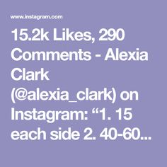 """15.2k Likes, 290 Comments - Alexia Clark (@alexia_clark) on Instagram: """"1. 15 each side 2. 40-60seconds 3. 15 each side 4. 40-60seconds 3-5 rounds #alexiaclark…"""""""