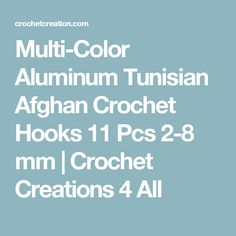 Multi-Color Aluminum Tunisian Afghan Crochet Hooks 11 Pcs 2-8 mm | Crochet Creations 4 All