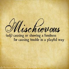 deliciousdefinitions: Mischievous (via Word Up, Word Of The Day, Word Play, The Words, Words Quotes, Sayings, Word Nerd, Aesthetic Words, Magic Words