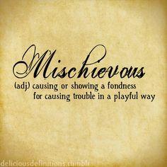 deliciousdefinitions: Mischievous (via 205ftfromchaos)