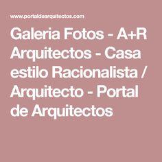 Galeria Fotos - A+R Arquitectos - Casa estilo Racionalista / Arquitecto - Portal de Arquitectos