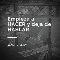 """""""Empieza a hacer y deja de hablar""""- Walt Disney #motivación #citas"""