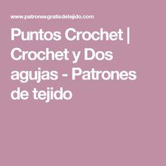 Puntos Crochet   Crochet y Dos agujas - Patrones de tejido