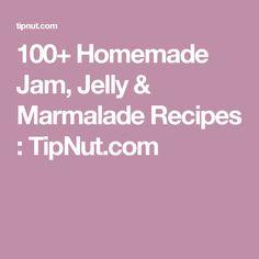 100+ Homemade Jam, Jelly & Marmalade Recipes : TipNut.com