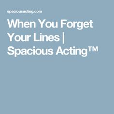 When You Forget Your Lines | Spacious Acting™