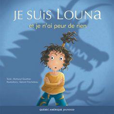 Québec Amérique - Jeunesse | Albums (3+) | Je suis Louna et je n'ai peur de rien - Bertrand Gauthier