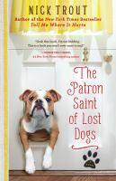 The Patron Saint of Lost Dogs - by Nick Trout. Dr. Cyrus Mills returns to rural Vermont to inherit the failing veterinary practice of his late, long-estranged father. Cyrus, a veterinary pathologist far more comfortable with cold clinical facts than living, breathing animals, intends to sell the practice and get out of town as fast as he can. Then his first patient -- a down-on-her-luck golden retriever named Frieda Fuzzypaws -- wags her way through the door, and suddenly life gets…