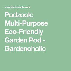 Podzook: Multi-Purpose Eco-Friendly Garden Pod - Gardenoholic