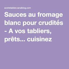 Sauces au fromage blanc pour crudités - A vos tabliers, prêts... cuisinez !
