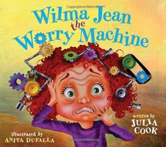 Wilma Jean the Worry Machine by Julia Cook #books    The goal of the book is to give children the tools needed to feel more in control of their anxiety.